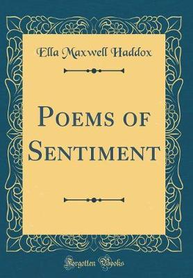 Poems of Sentiment (Classic Reprint) by Ella Maxwell Haddox