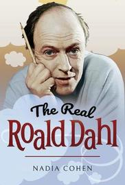 The Real Roald Dahl by Nadia Cohen