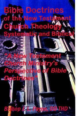 Bible Doctrines of The New Testament Church Theology Systematic and Biblical by Bishop, JL Payne