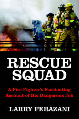 Rescue Squad: A Fire Fighter's Fascinating Account of His Dangerous Job by Larry Ferazani image