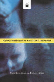 Australian Television and International Mediascapes by Stuart Cunningham