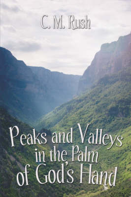 Peaks and Valleys in the Palm of God's Hand by C.M. Rush image