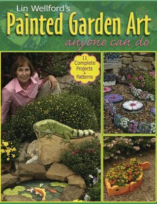 Painted Garden Art: Anyone Can Do by Lin Wellford