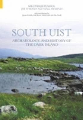 Archaeology & History of South Uist by Mike Parker Pearson