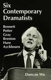 Six Contemporary Dramatists: Bennett, Potter, Gray, Brenton, Hare, Ayckbourn by Duncan Wu image