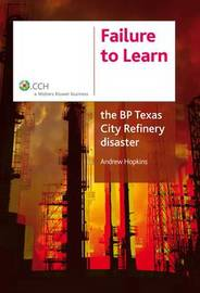 Failure to Learn: The BP Texas City Refinery Disaster by Andrew Hopkins