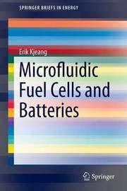 Microfluidic Fuel Cells and Batteries by Erik Kjeang