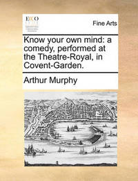 Know Your Own Mind by Arthur Murphy