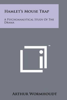 Hamlet's Mouse Trap: A Psychoanalytical Study of the Drama by Arthur Wormhoudt