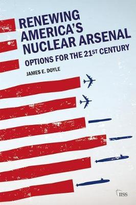 Renewing America's Nuclear Arsenal by James E Doyle image