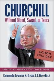 Churchill Without Blood, Sweat, or Tears by Lawrence M. Kryske