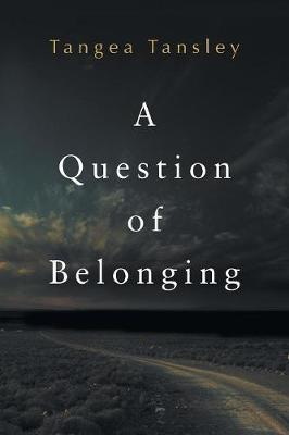 A Question of Belonging by Tangea Tansley