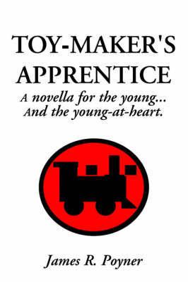 Toy-Maker's Apprentice by James R. Poyner