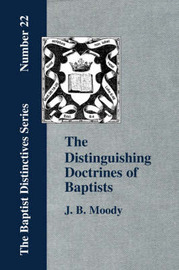 The Distinguishing Doctrines Of Baptists by J., B. Moody