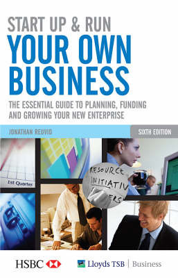 Start Up and Run Your Own Business: The Essential Guide to Planning, Funding and Growing Your New Enterprise by Jonathan Reuvid