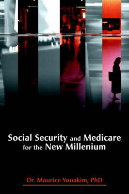 Social Security and Medicare for the New Millenium by Maurice Youakim