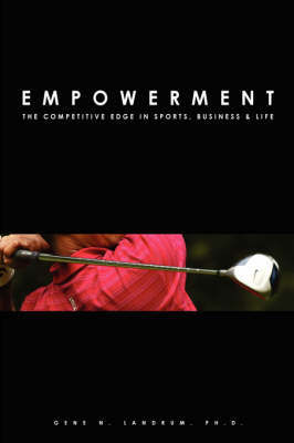 Empowerment: The Competitive Edge in Sports, Business and Life by Gene Landrum