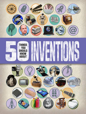50 Things You Should Know About: Inventions by Clive Gifford