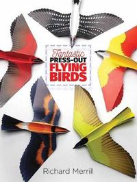 Fantastic Press-Out Flying Birds by Richard Merrill