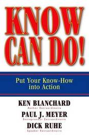 Know Can Do! Put Your Know-How into Action by Ken Blanchard