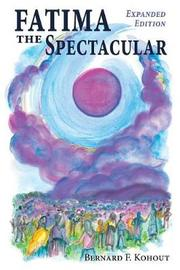 Fatima the Spectacular by Bernard F Kohout