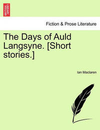 The Days of Auld Langsyne. [Short Stories.] by Ian MacLaren