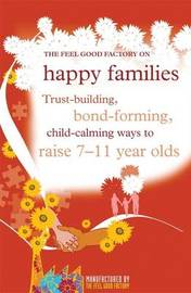 "The ""Feel Good Factory"" on Happy Families: Trust-building, Bond-forming, Child-calming Ways to Raise 7-11 Year Olds by Elisabeth Wilson image"