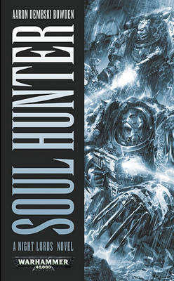 Warhammer: Soul Hunter (Night Lords) by Aaron Dembski-Bowden