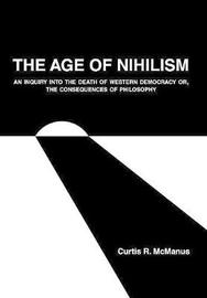 The Age of Nihilism by Curtis R. McManus