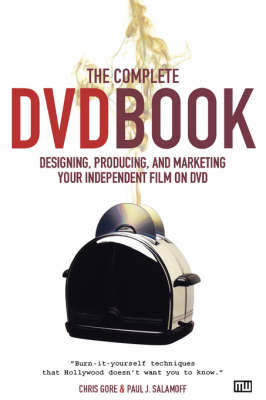 The Complete DVD Book: Designing, Producing and Marketing Your Independent Film on DVD by Chris Gore image