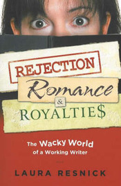 Rejection, Romance and Royalties by Laura Resnick image