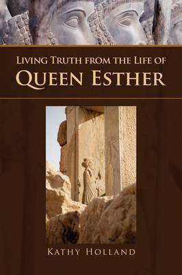 Living Truth from the Life of Queen Esther by Kathy Holland image