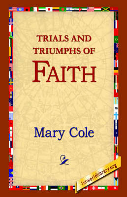 Trials and Triumphs of Faith by Mary Cole
