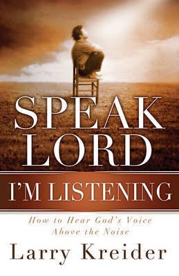 Speak Lord, I'm Listening by Larry Kreider