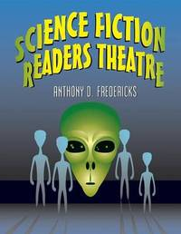 Science Fiction Readers Theatre by Anthony D Fredericks