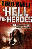 A Hell for Heroes: A SAS Hero's Journey to the Heart of Darkness by Theodore Knell