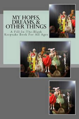 My Hopes, Dreams, & Other Things : A Fill-In-The-Blank Keepsake Book for All Ages by Wendi Starusnak image