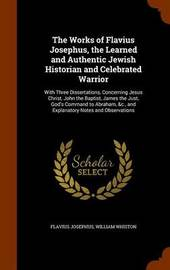 The Works of Flavius Josephus, the Learned and Authentic Jewish Historian and Celebrated Warrior by Flavius Josephus image