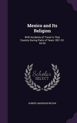 Mexico and Its Religion by Robert Anderson Wilson image