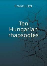 Ten Hungarian Rhapsodies by Franz Liszt