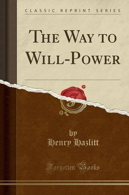 The Way to Will-Power (Classic Reprint) by Henry Hazlitt image