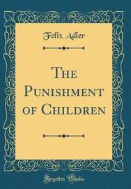 The Punishment of Children (Classic Reprint) by Felix Adler image