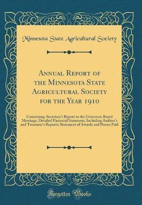 Annual Report of the Minnesota State Agricultural Society for the Year 1910 by Minnesota State Agricultural Society