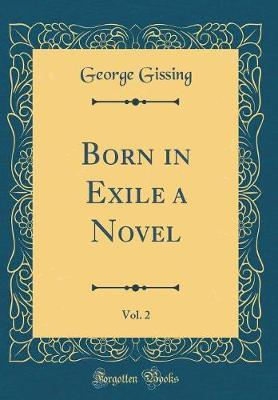 Born in Exile a Novel, Vol. 2 (Classic Reprint) by George Gissing image