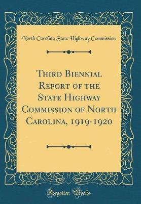Third Biennial Report of the State Highway Commission of North Carolina, 1919-1920 (Classic Reprint) by North Carolina State Highway Commission
