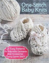One-Stitch Baby Knits by Val Pierce