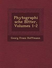 Phytographische Bl Tter, Volumes 1-2 by Georg Franz Hoffmann