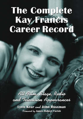 The Complete Kay Francis Career Record by Lynn Kear