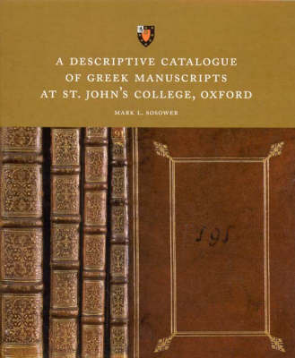 A Descriptive Catalogue of Greek Manuscripts at St. John's College, Oxford by Mark L. Sosower