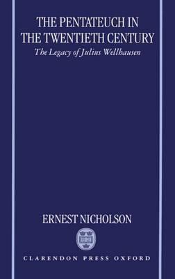 The Pentateuch in the Twentieth Century by Ernest W. Nicholson